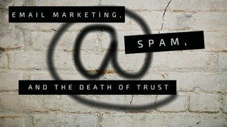 Email Marketing, Spam & The Death Of Trust