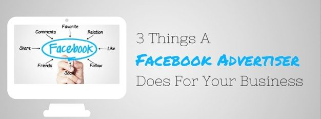 3 Things A Facebook Advertiser Does For Your Business