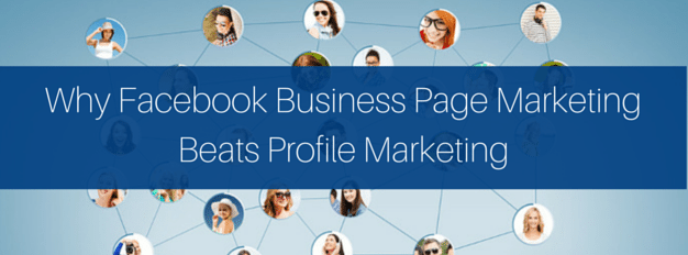Why Facebook Business Page Marketing Beats Profile Marketing