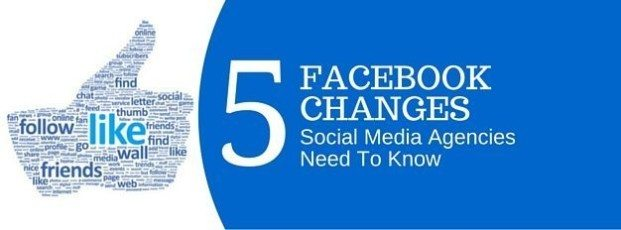 5 Facebook Changes All Social Media Agencies Need To Know