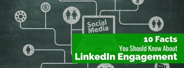 10 Facts About Social Media Engagement For LinkedIn