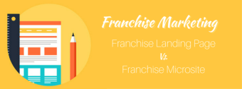Which Is Best? Franchise Landing Page or Microsite