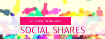 6 Ways To Get More Social Shares