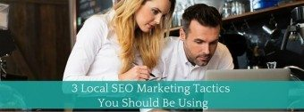 3 Local SEO Tactics You Are Not Using