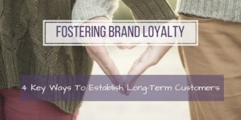 Fostering Brand Loyalty: 4 Key Ways To Establish Long-Term Customers