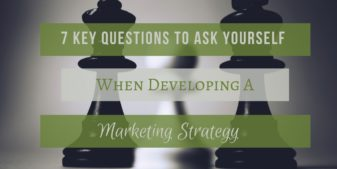 7 Important Questions You Should Be Asking While Honing In A Marketing Strategy