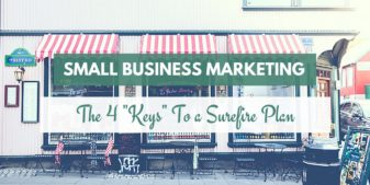 The 4 'Keys' To A Surefire Small Business Marketing Plan (+ 5 Ways To Implement Them)