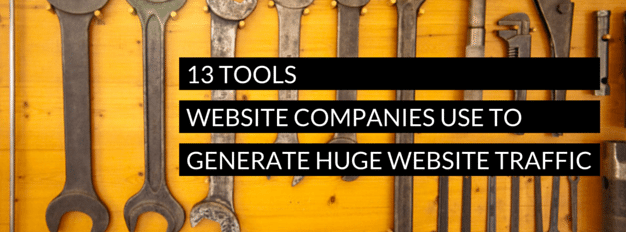 13 Tools Website Companies Use To Generate Huge Website Traffic