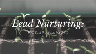 Lead Nurturing 101: PPC Best Practices for 2017