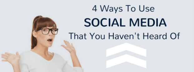 4 Ways To Use Social Media That You Haven't Thought Of
