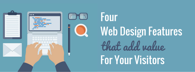 4 Web Design Features That Add Value To Your Site Visitors