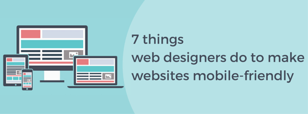 7 Things Web Designers Do To Make Websites Mobile Friendly